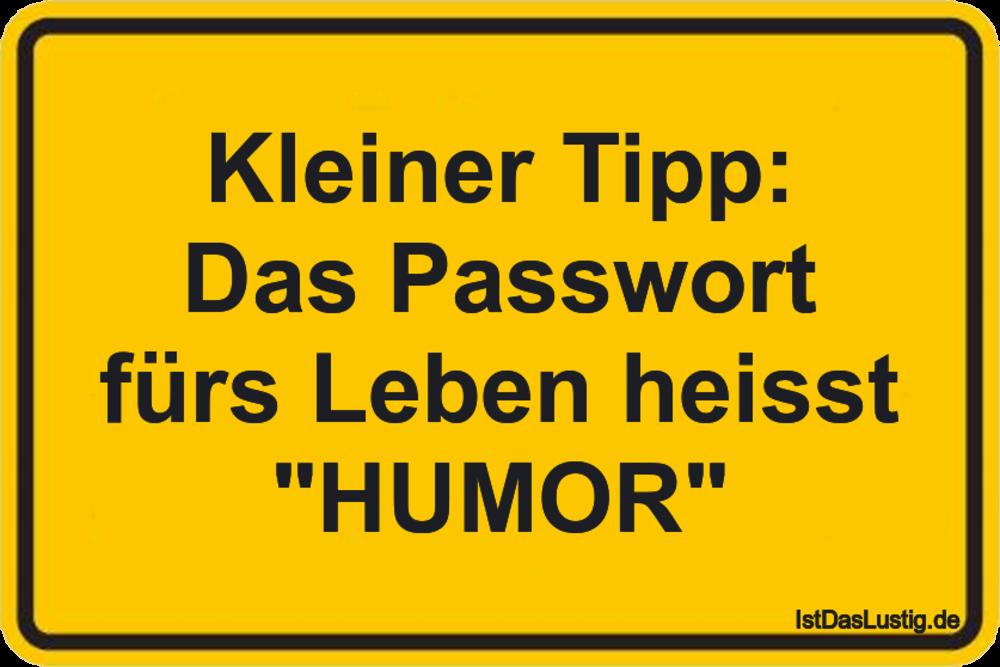 """Lustiger BilderSpruch - Kleiner Tipp: Das Passwort fürs Leben heisst """"H..."""