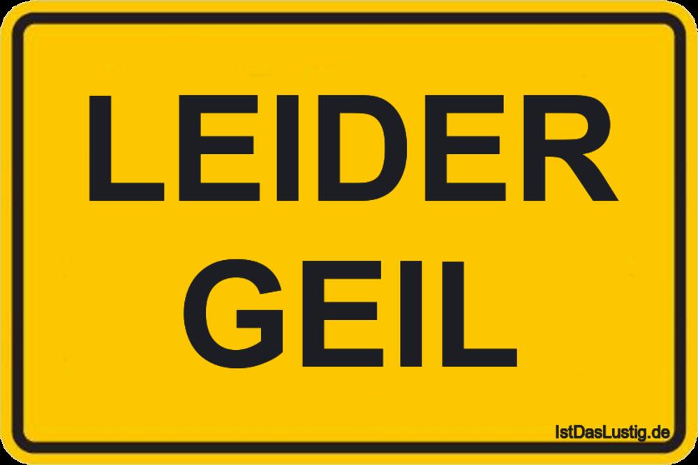 Lustiger BilderSpruch - LEIDER GEIL