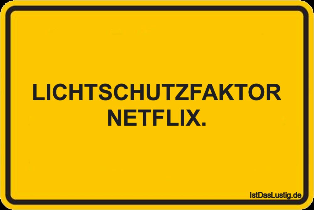 Lustiger BilderSpruch - LICHTSCHUTZFAKTOR NETFLIX.
