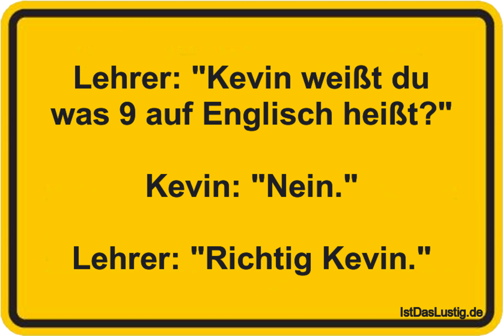 """Lustiger BilderSpruch - Lehrer: """"Kevin weißt du was 9 auf Englisch..."""