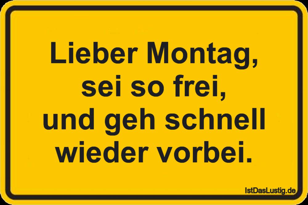 Lustiger BilderSpruch - Lieber Montag, sei so frei, und geh schnell...