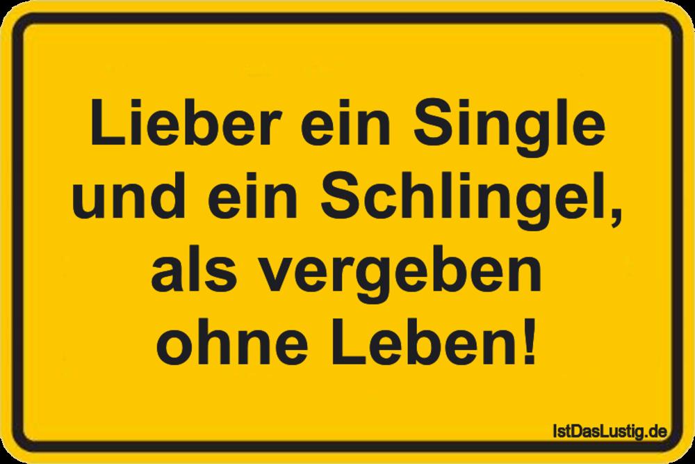 Lustiger BilderSpruch - Lieber ein Single und ein Schlingel, als...