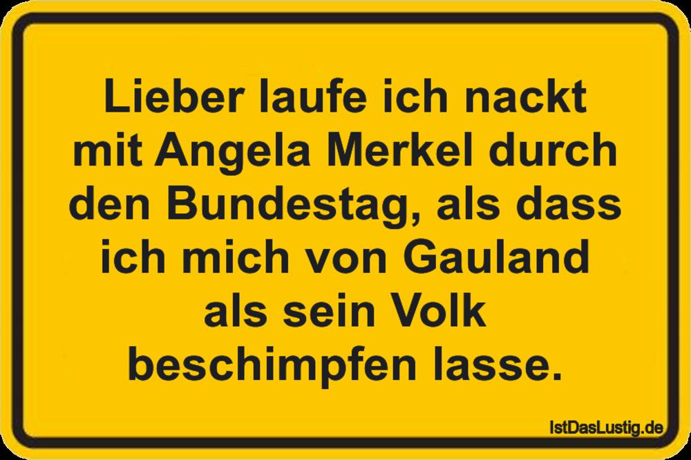 Lustiger BilderSpruch - Lieber laufe ich nackt mit Angela Merkel durch...