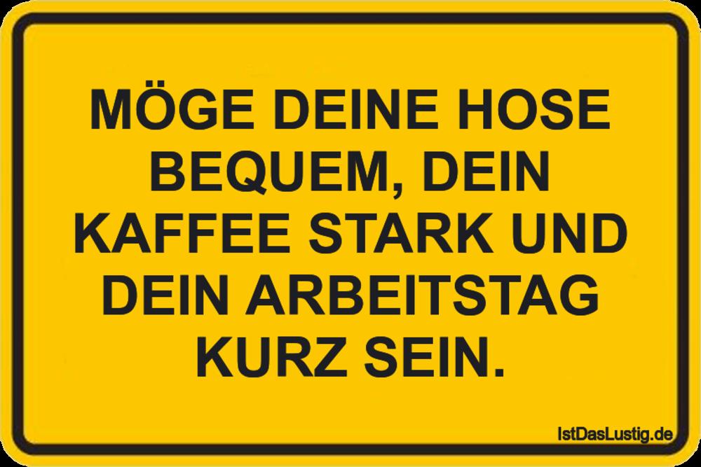 Lustiger BilderSpruch - MÖGE DEINE HOSE BEQUEM, DEIN KAFFEE STARK UND...