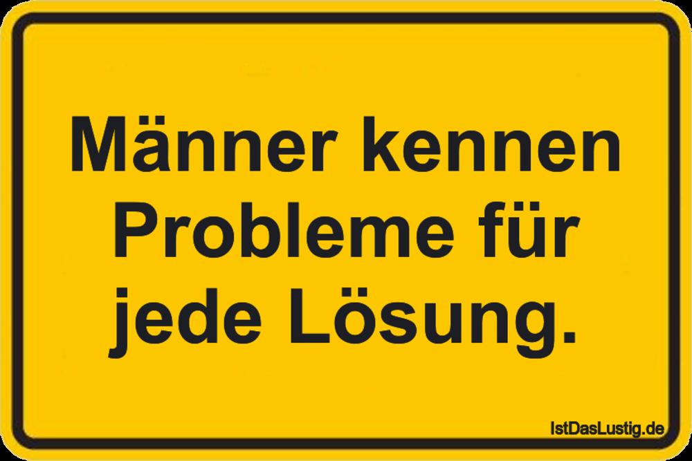 Lustiger BilderSpruch - Männer kennen Probleme für jede Lösung.