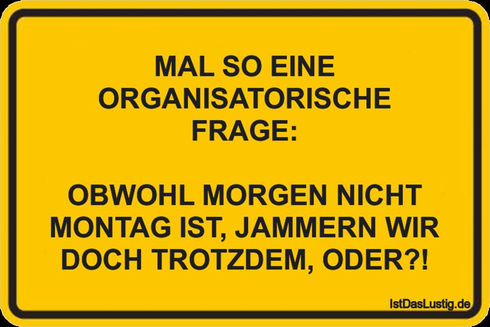 Lustiger BilderSpruch - MAL SO EINE ORGANISATORISCHE FRAGE:  OBWOHL MOR...