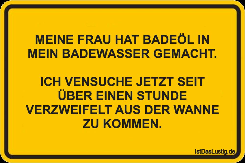 Lustiger BilderSpruch - MEINE FRAU HAT BADEÖL IN MEIN BADEWASSER...