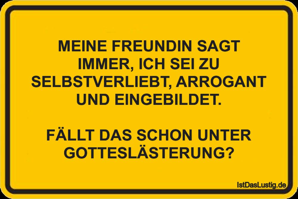 Lustiger BilderSpruch - MEINE FREUNDIN SAGT IMMER, ICH SEI ZU SELBSTVER...
