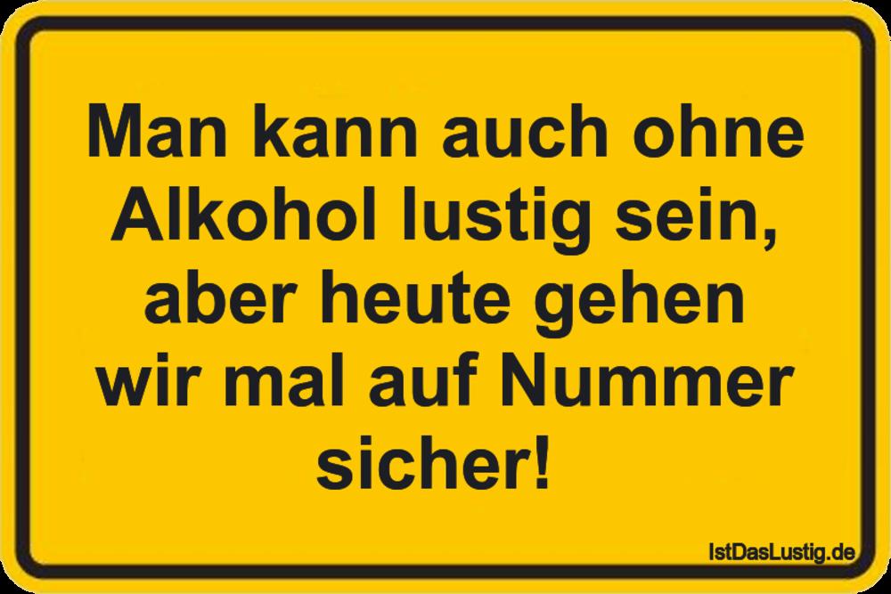 Lustiger BilderSpruch - Man kann auch ohne Alkohol lustig sein, aber...
