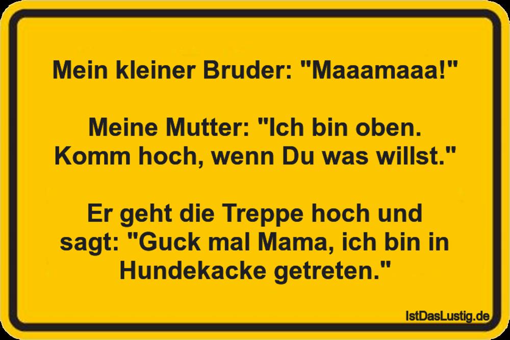 """Lustiger BilderSpruch - Mein kleiner Bruder: """"Maaamaaa!""""  Meine Mutter:..."""