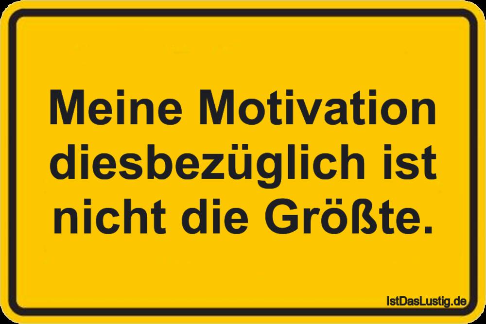 Lustiger BilderSpruch - Meine Motivation diesbezüglich ist nicht die...