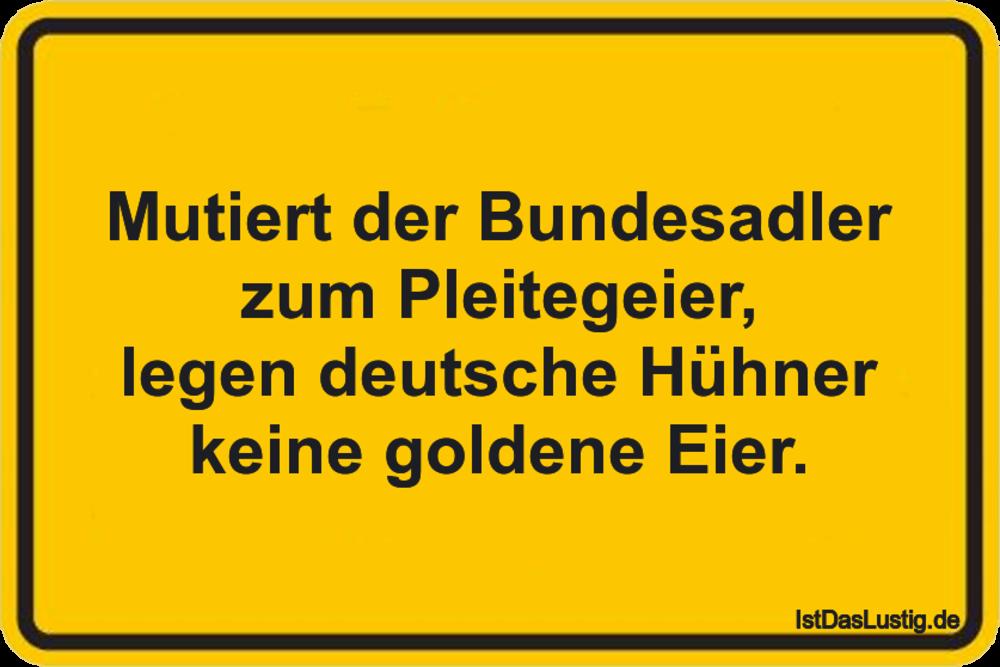 Lustiger BilderSpruch - Mutiert der Bundesadler zum Pleitegeier, legen...