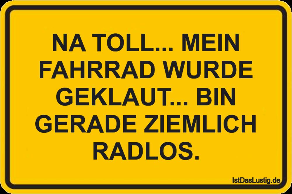 Lustiger BilderSpruch - NA TOLL... MEIN FAHRRAD WURDE GEKLAUT... BIN...