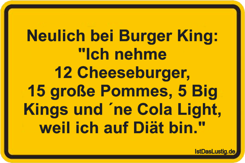 """Lustiger BilderSpruch - Neulich bei Burger King: """"Ich nehme 12..."""