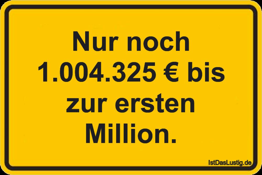 Lustiger BilderSpruch - Nur noch 1.004.325 € bis zur ersten Million.
