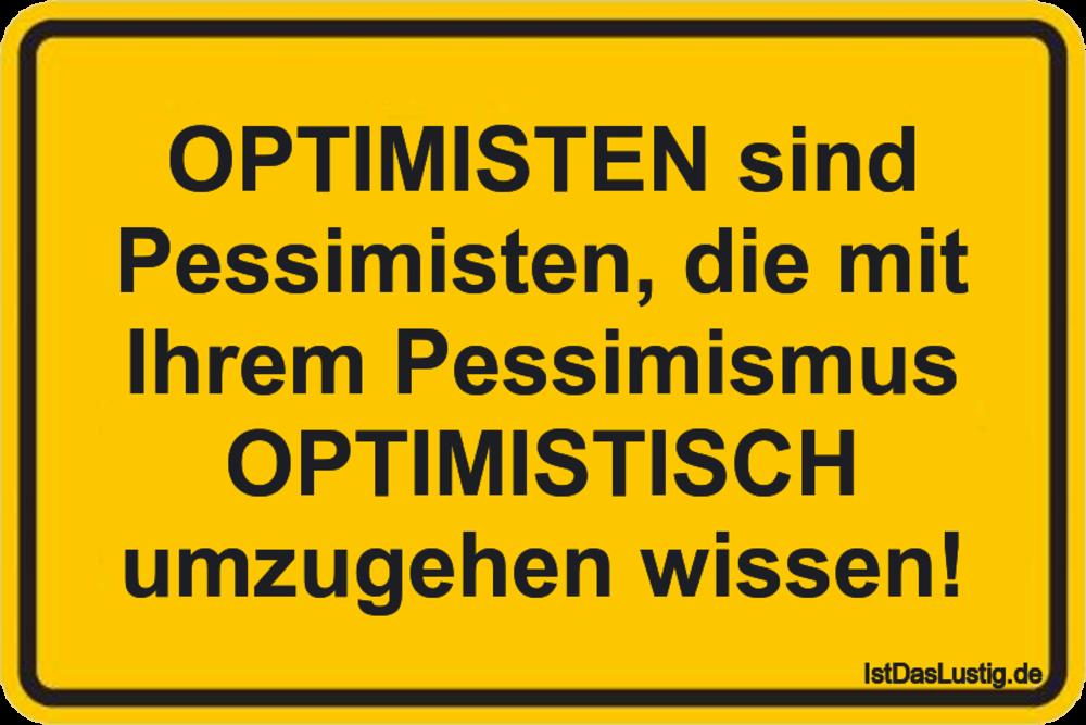 Lustiger BilderSpruch - OPTIMISTEN sind Pessimisten, die mit Ihrem...