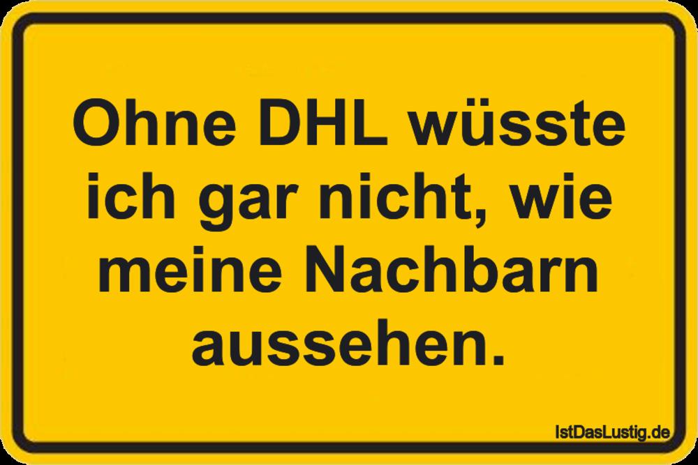 Lustiger BilderSpruch - Ohne DHL wüsste ich gar nicht, wie meine...