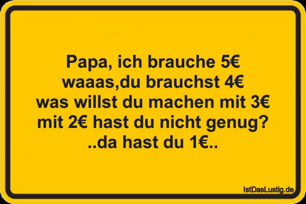 Lustiger BilderSpruch - Papa, ich brauche 5€ waaas,du brauchst 4€ was...