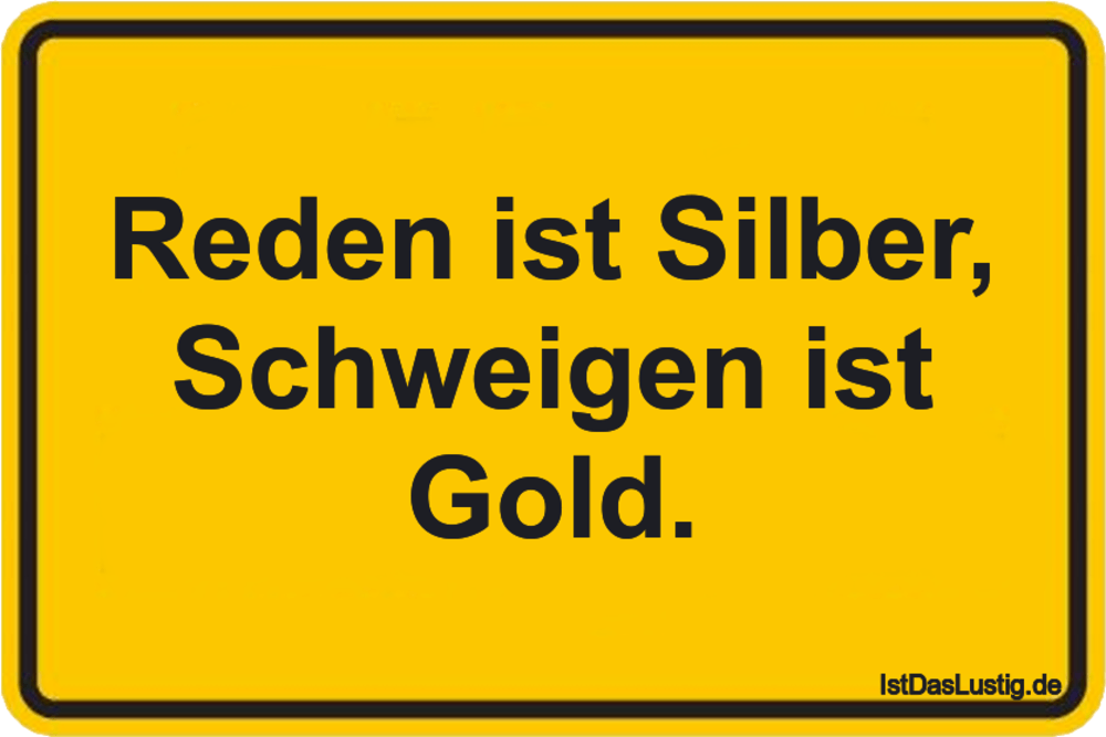 Lustiger BilderSpruch - Reden ist Silber, Schweigen ist Gold.