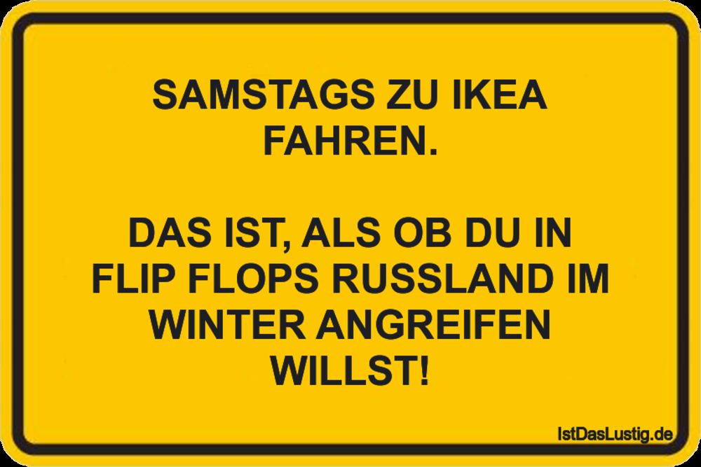 Lustiger BilderSpruch - SAMSTAGS ZU IKEA FAHREN.  DAS IST, ALS OB DU IN...