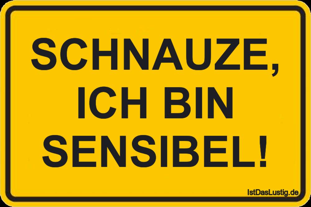 Lustiger BilderSpruch - SCHNAUZE, ICH BIN SENSIBEL!