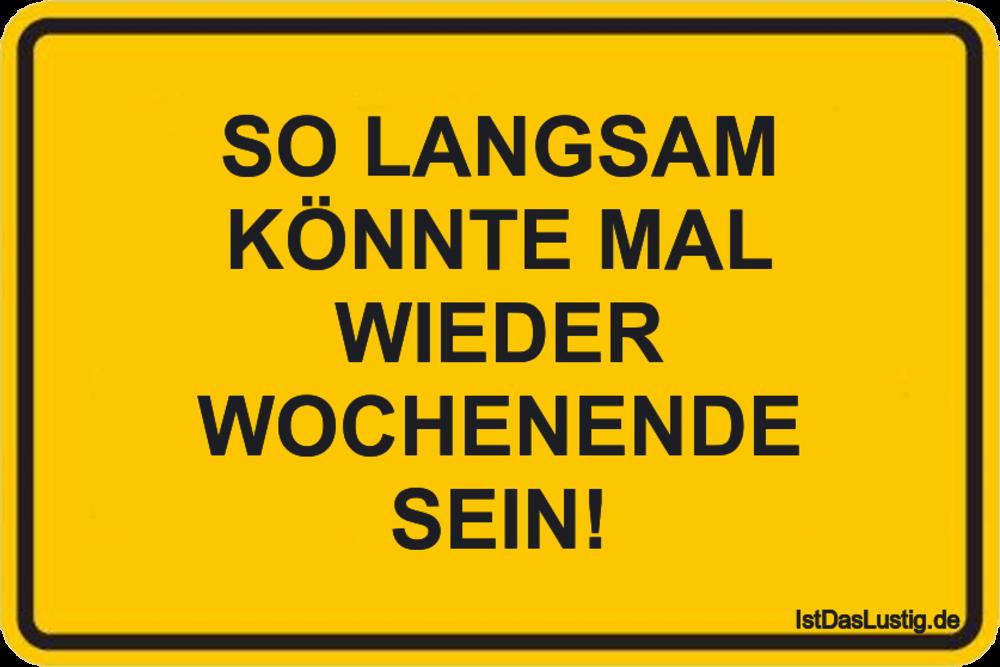 Lustiger BilderSpruch - SO LANGSAM KÖNNTE MAL WIEDER WOCHENENDE SEIN!