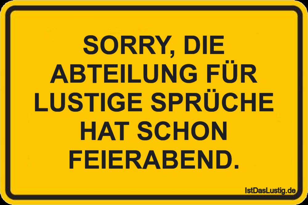Lustiger BilderSpruch - SORRY, DIE ABTEILUNG FÜR LUSTIGE SPRÜCHE HAT...