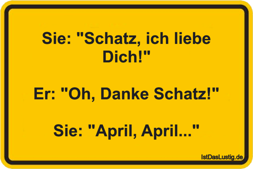 """Lustiger BilderSpruch - Sie: """"Schatz, ich liebe Dich!""""  Er: """"Oh, Danke ..."""