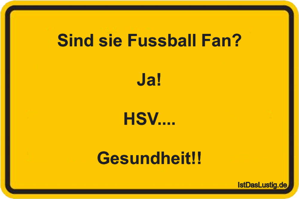 Lustiger BilderSpruch - Sind sie Fussball Fan?  Ja!  HSV....  Gesundheit!!