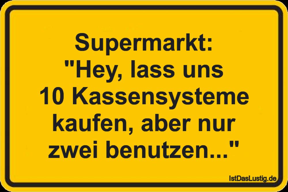"""Lustiger BilderSpruch - Supermarkt: """"Hey, lass uns 10 Kassensysteme kau..."""