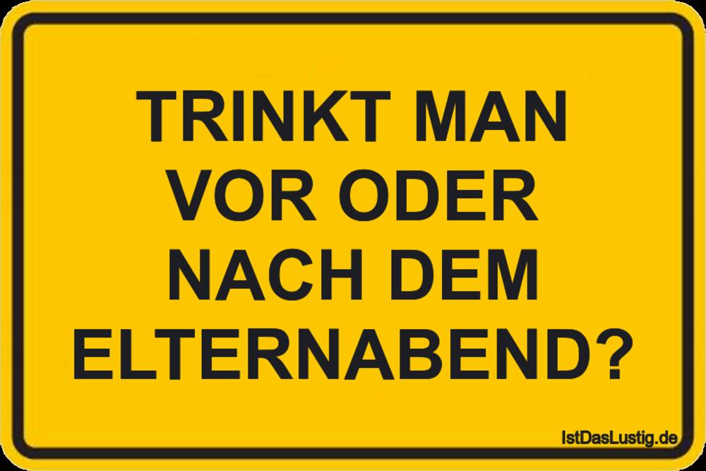 Lustiger BilderSpruch - TRINKT MAN VOR ODER NACH DEM ELTERNABEND?