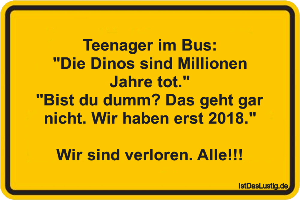 """Lustiger BilderSpruch - Teenager im Bus: """"Die Dinos sind Millionen..."""