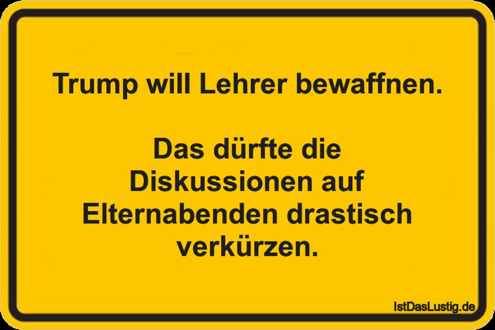 Lustiger BilderSpruch - Trump wiII Lehrer bewaffnen.  Das dürfte die...