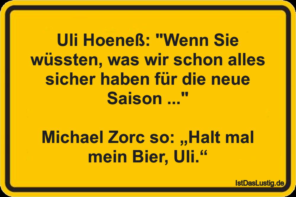 """Lustiger BilderSpruch - Uli Hoeneß: """"Wenn Sie wüssten, was wir schon..."""