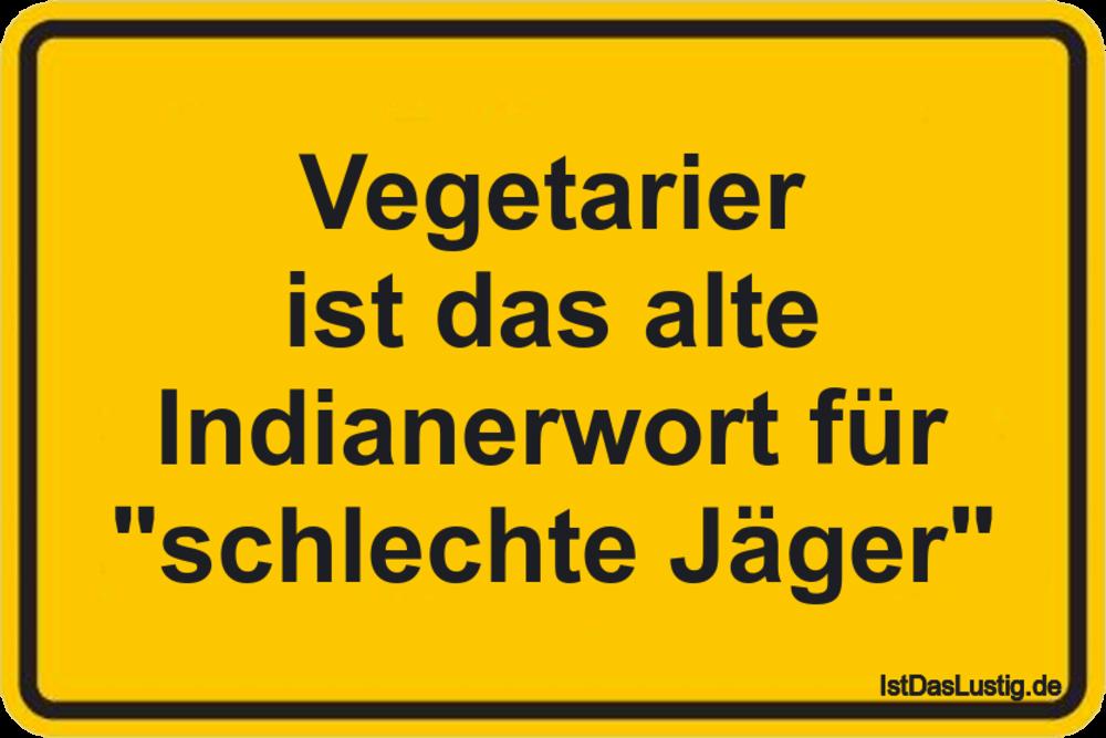 Lustiger BilderSpruch - Vegetarier ist das alte Indianerwort für...