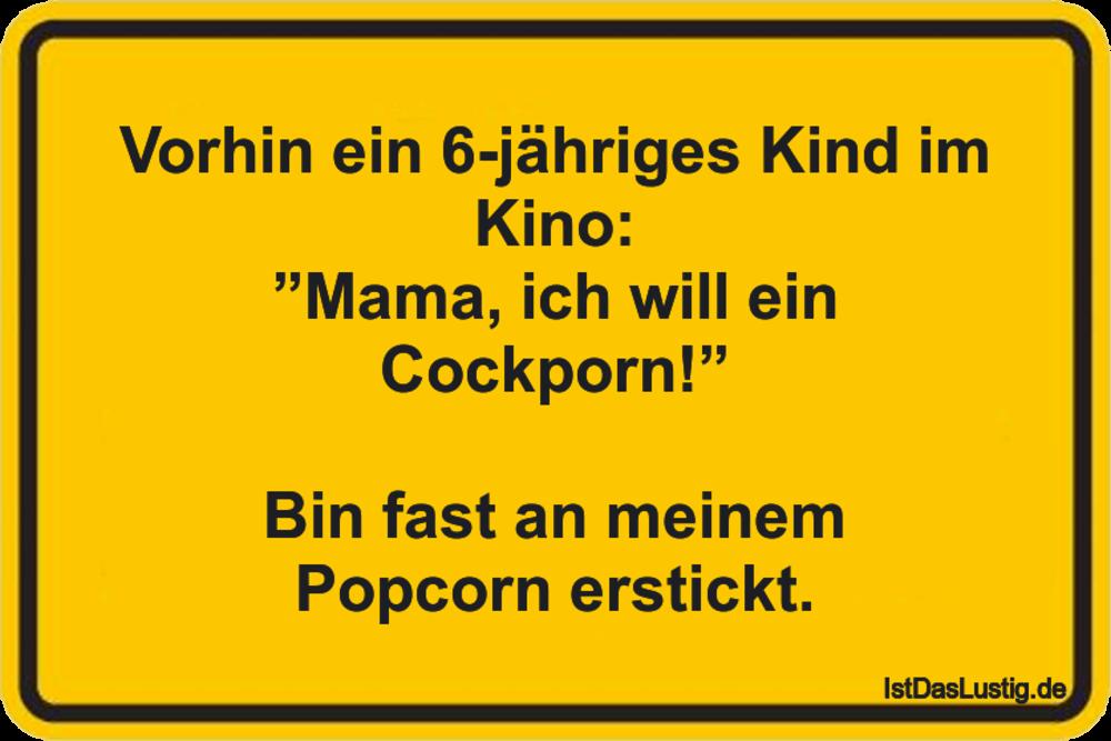 """Lustiger BilderSpruch - Vorhin ein 6-jähriges Kind im Kino: """"Mama, ich..."""