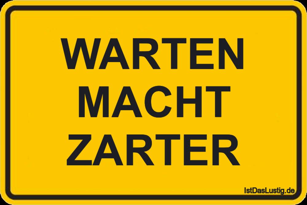 Lustiger BilderSpruch - WARTEN MACHT ZARTER