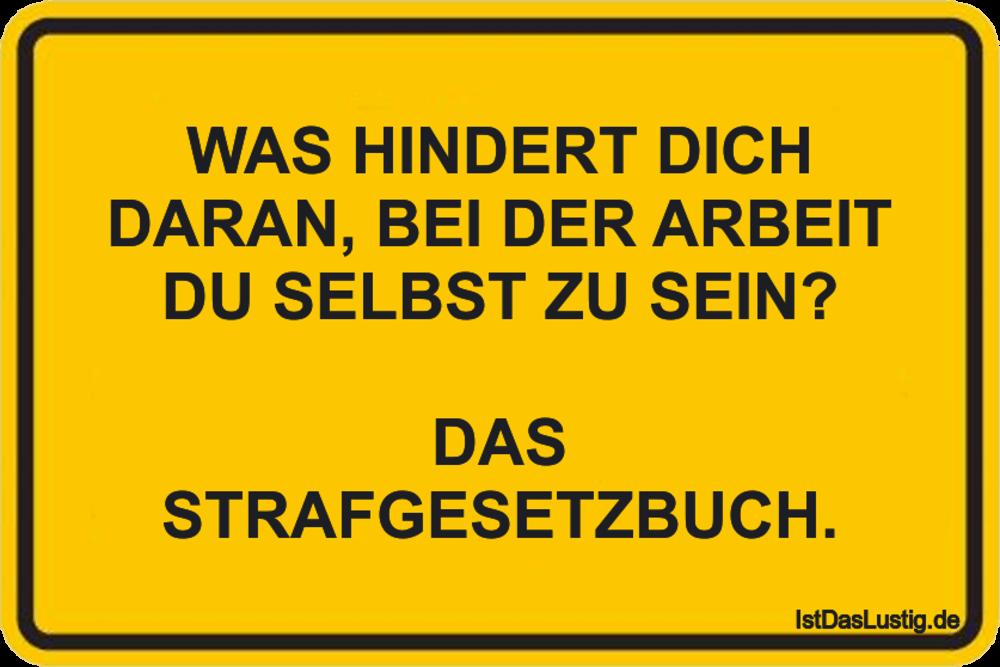 Lustiger BilderSpruch - WAS HINDERT DICH DARAN, BEI DER ARBEIT DU...