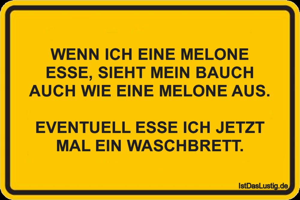 Lustiger BilderSpruch - WENN ICH EINE MELONE ESSE, SlEHT MElN BAUCH...