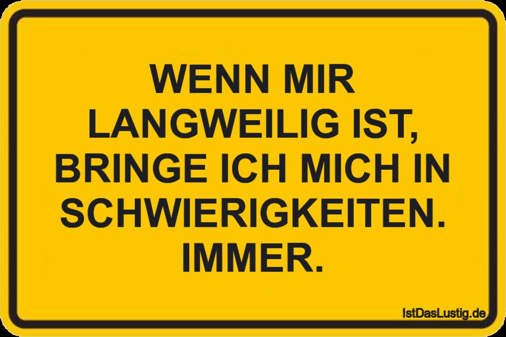 Lustiger BilderSpruch - WENN MIR LANGWEILIG IST, BRINGE ICH MICH IN SCH...