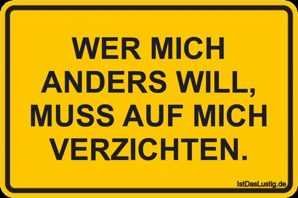 Lustiger BilderSpruch - WER MICH ANDERS WILL, MUSS AUF MICH VERZICHTEN.