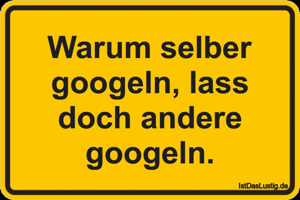 Lustiger BilderSpruch - Warum selber googeln, lass doch andere googeln.
