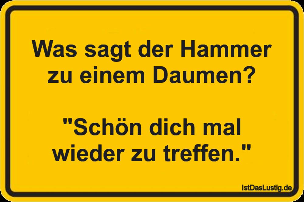 """Lustiger BilderSpruch - Was sagt der Hammer zu einem Daumen?  """"Schön di..."""