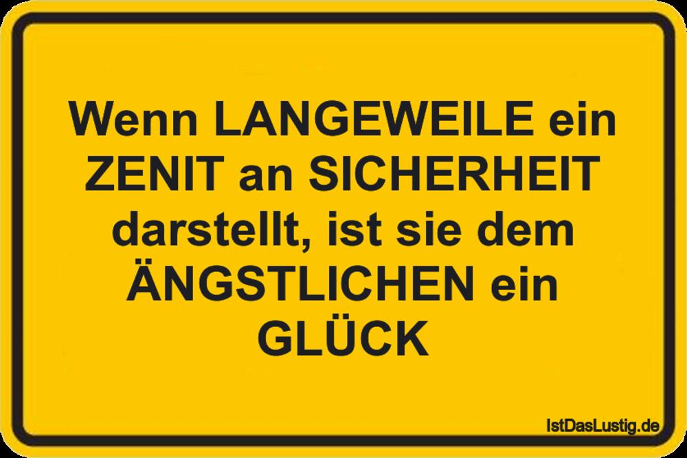 Lustiger BilderSpruch - Wenn LANGEWEILE ein ZENIT an SICHERHEIT...