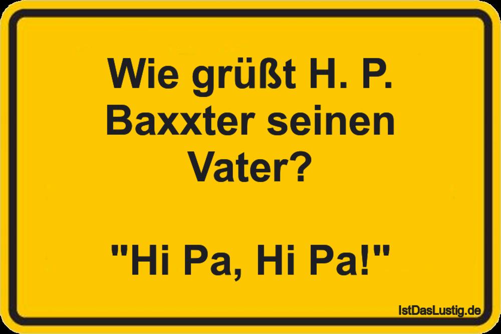 "Lustiger BilderSpruch - Wie grüßt H. P. Baxxter seinen Vater?  ""Hi Pa, ..."