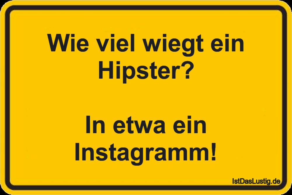 Lustiger BilderSpruch - Wie viel wiegt ein Hipster?  In etwa ein Instag...