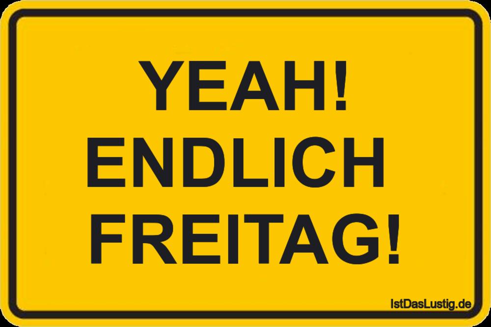 Lustiger BilderSpruch - YEAH! ENDLICH  FREITAG!