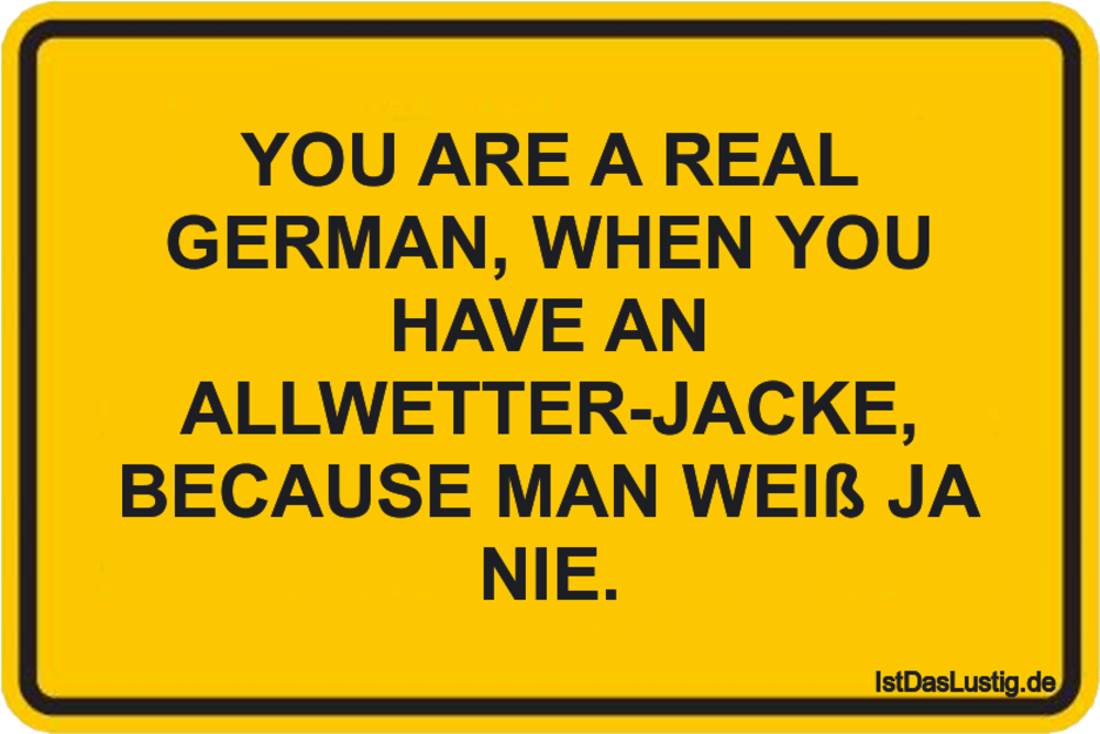 Lustiger BilderSpruch - YOU ARE A REAL GERMAN, WHEN YOU HAVE AN ALLWETT...