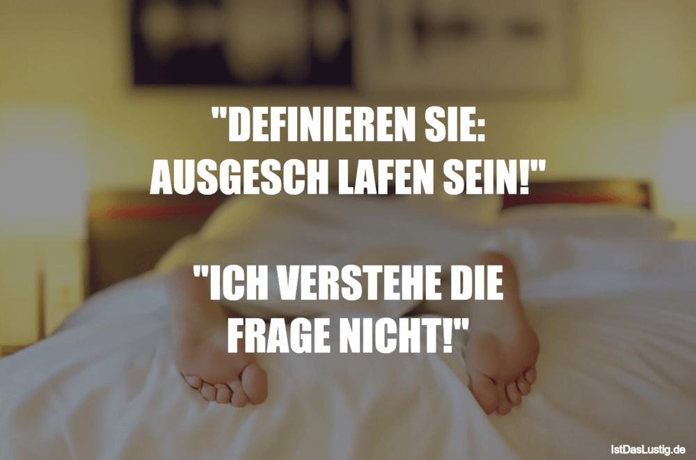 """Lustiger BilderSpruch - """"DEFINIEREN SIE: AUSGESCH LAFEN SEIN!""""  """"ICH..."""