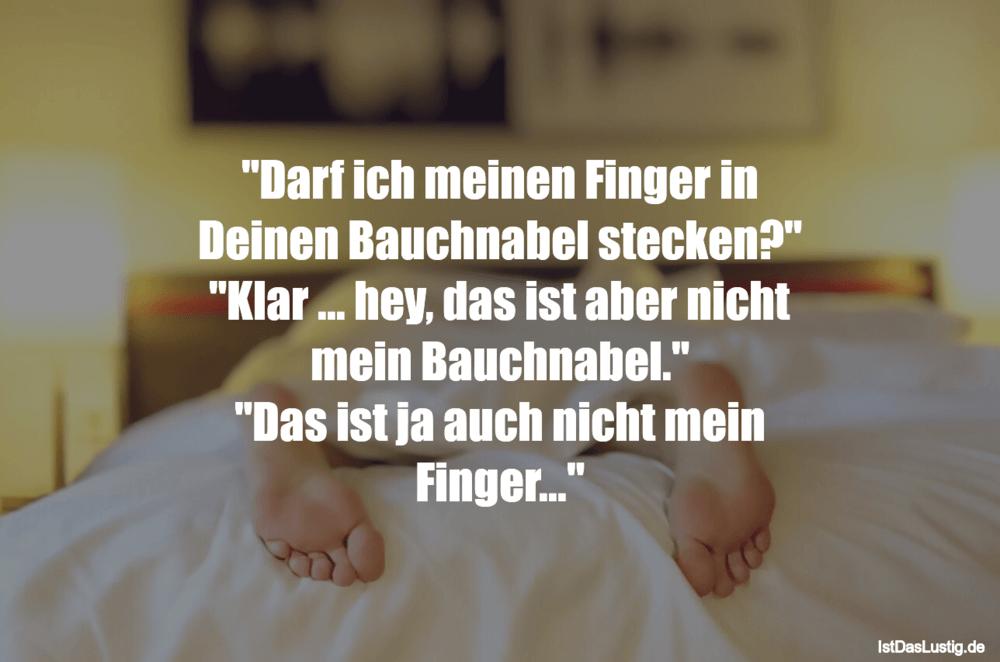 """Lustiger BilderSpruch - """"Darf ich meinen Finger in Deinen Bauchnabel st..."""